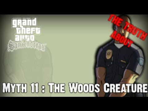 Grand Theft Auto San Andreas Myth Investigations Myth 11 : The Woods Creature [The Truth About ]