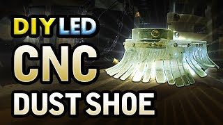 DIY LED CNC Dust Shoe Made From Transparent Acrylic & PVC (Do