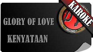 GLORY OF LOVE - KENYATAAN ( KAROKE )