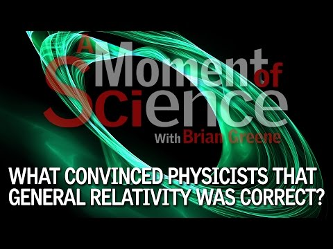 What convinced physicists that General Relativity was correct?