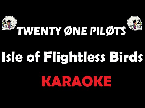 Twenty One Pilots - Isle Of Flightless Birds (Karaoke)