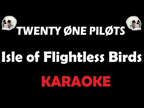 Twenty One Pilots - Isle Of Flightless Birds (Karaoke)