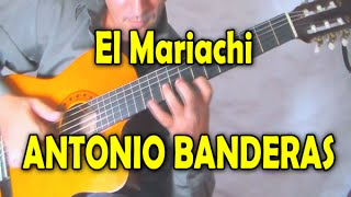 Como tocar El Mariachi ANTONIO BANDERAS