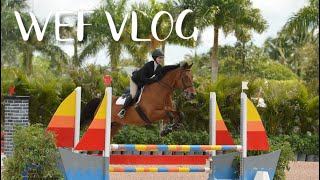 WEF HORSE SHOW VLOG!