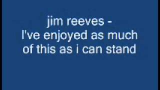 Watch Jim Reeves Ive Enjoyed As Much Of This As I Can Stand video