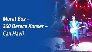 Murat Boz – 360 Derece Konser – Can Havli