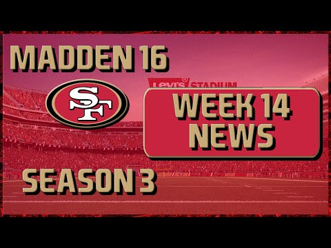 Madden 16 Franchise: San Francisco 49ers | Year 3, Week 14 League News!!