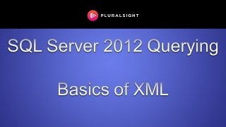 SQL Server 2012 Querying - Basics of XML