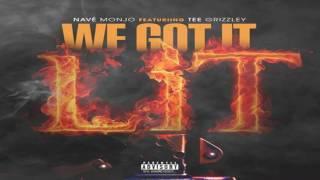 Navé Monjo - We Got It Lit Feat Tee Grizzley