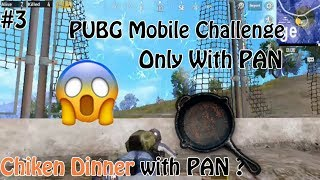 PUBG Mobile Challenge With Only PAN (No Other Weapons)