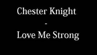 Watch Chester Knight Love Me Strong video