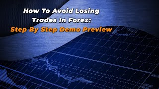How To Avoid Losing Trades In Forex: Step By Step Demo Preview