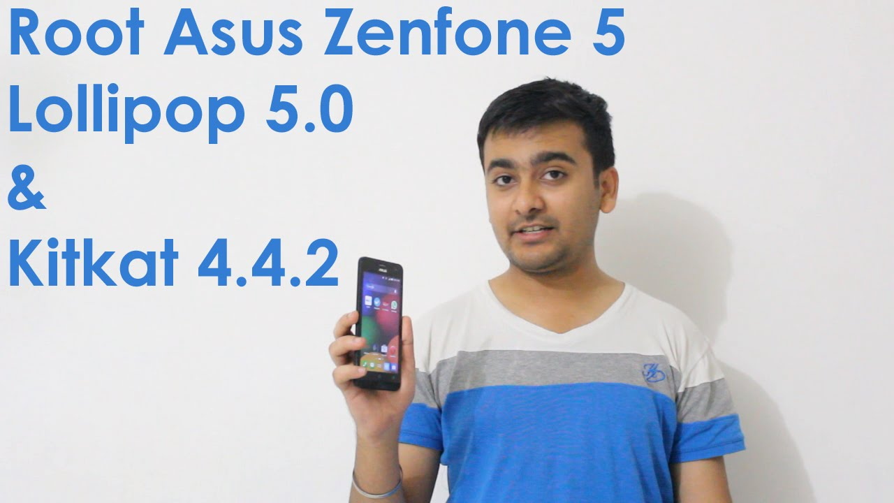 How to Root Asus Zenfone 5 on Lollipop 5 0 & Kitkat Android 4 4 2