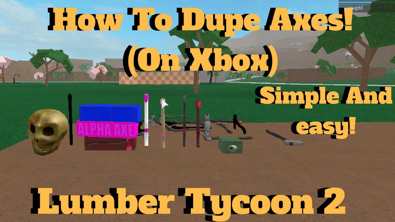 Roblox Lumber Tycoon 2 How To Dupe Axes On Xbox Solo Best