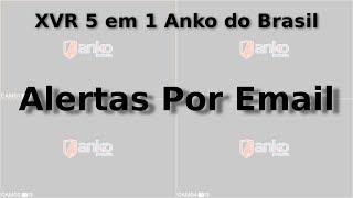 XVR 5 em 1 Anko do Brasil - Enviando Emails de Alerta
