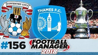 THAMES FC | EPISODE 156 | THE EASIEST CUP RUN | FOOTBALL MANAGER 2018