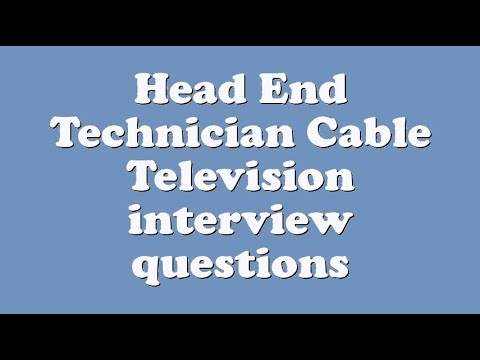 Head End Technician Cable Television interview questions