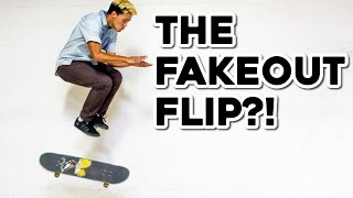 the fakeout flip   most confusing skateboard trick