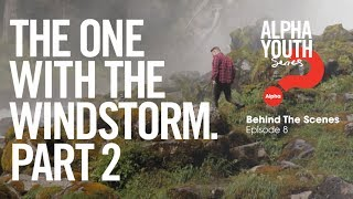 The One with the Windstorm (Part 2) // Alpha Youth Series Behind the Scenes Episode 8