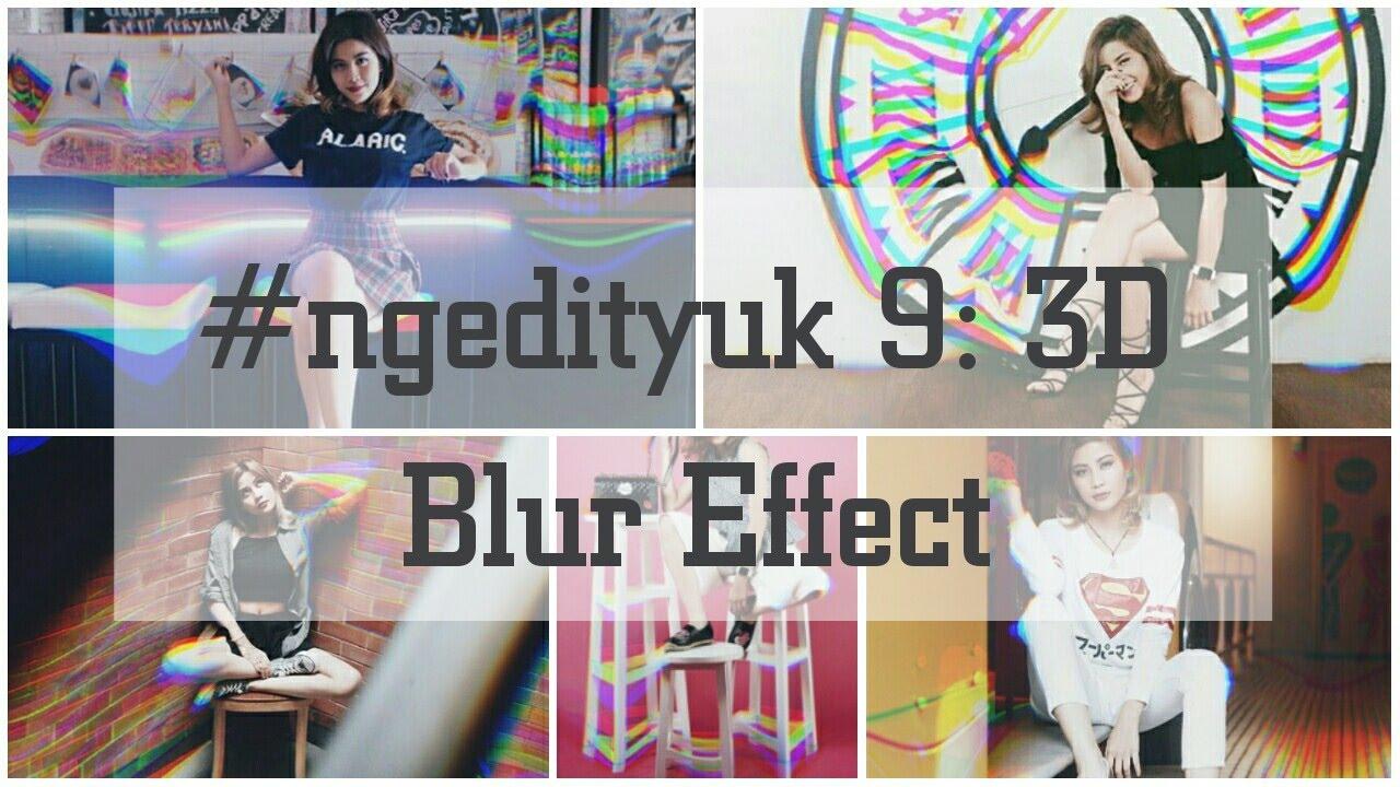 Cara Edit Foto Menambahkan 3d Blur Effect Ala Awkarin Gampang