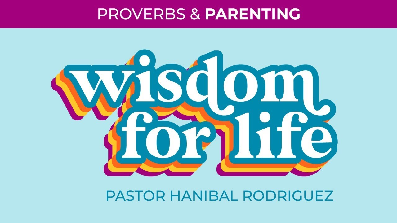 Wisdom for Life: Proverbs and the Parenting (Contemporary Worship)