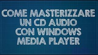 Come masterizzare un CD audio con Windows Media Player