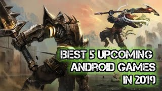 Best 5 Upcoming Android Games in 2019|| Android Games|| 2019
