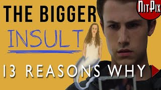 The Bigger INSULT of 13 Reasons Why - NitPix