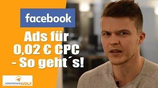 (01) PPC mit Facebook Marketing: Werbung für 0,02 € / Klick - So geht´s! [Tutorial Deutsch]