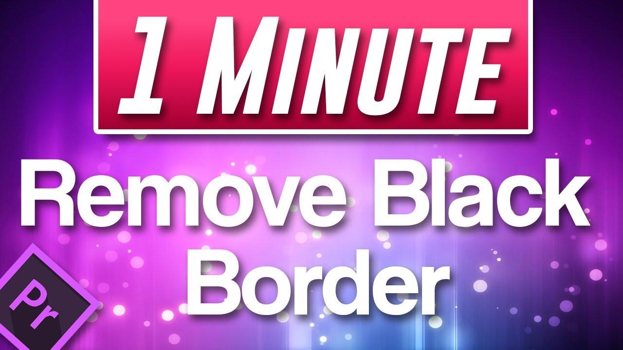 396a134241b Premiere Pro CC   How to Remove Black Border Around Video - YouTube