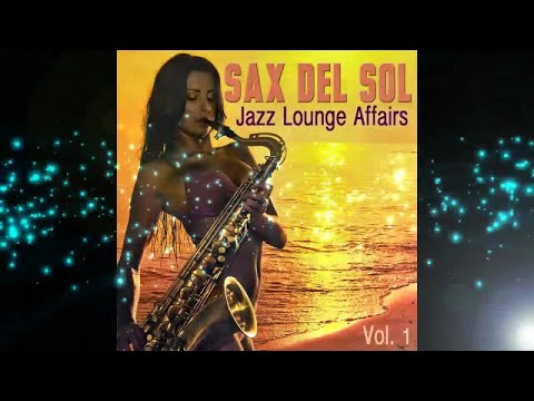 Sax del Sol Jazz Lounge Affairs, Vol. 1 - (Continuous del Mar Smooth Beach Cafe Mix) ▶ Chill2Chill