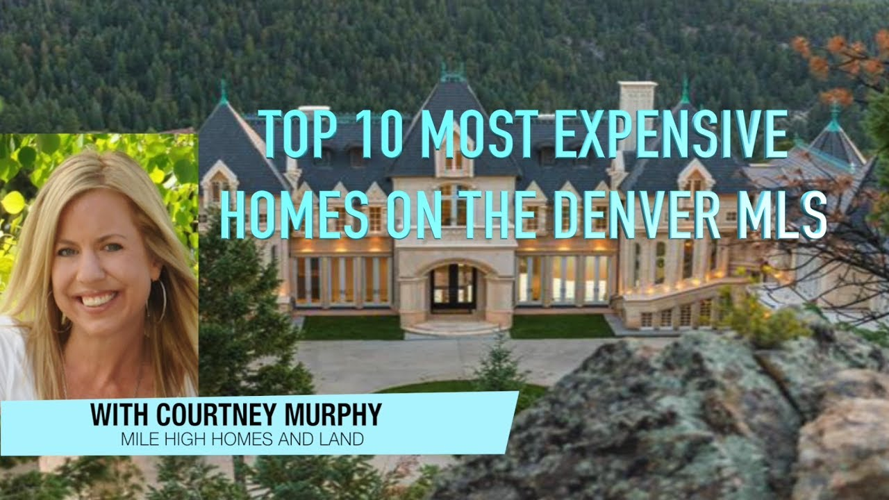 Top 10 Most Expensive Homes On The Denver Mls Colorado Real Estate
