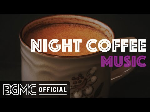NIGHT COFFEE MUSIC: Chill Lounge Cafe Jazz & Bossa Nova - Relaxing Jazz for Cafe