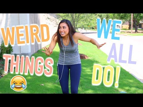Weird Things We ALL Do!   Jeanine Amapola