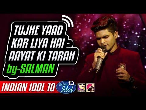 Tujhe Yaad Kar Liya Hai - Aayat - Salman Ali - Indian Idol 10 - Neha Kakkar - 2018