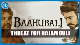 Baahubali Threat for Rajamouli | Negative Comments from Celebs - TOLLYWOOD TALES
