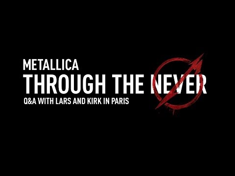 Metallica Through the Never (Q&A with Lars and Kirk in Paris) Thumbnail image