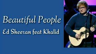 Beautiful People~Ed Sheeran feat Khalid(Lyrics)🎶