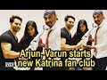 Arjun, Varun starts new Katrina fan club