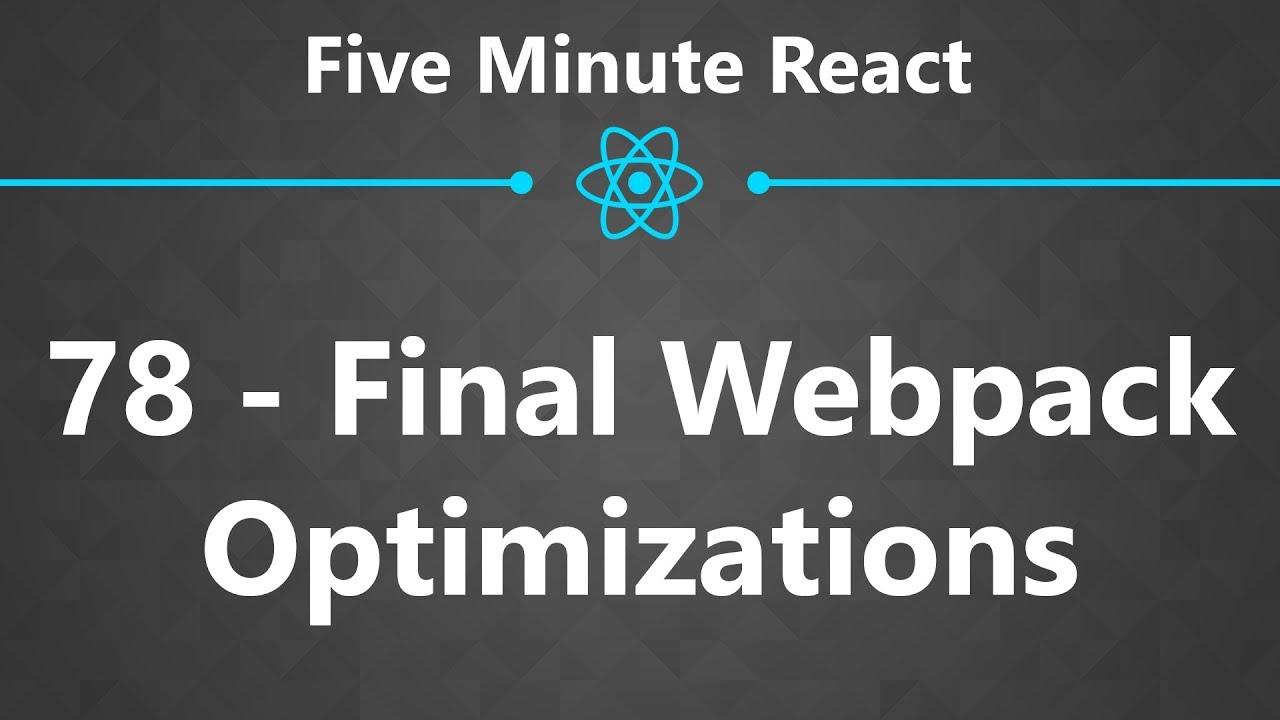 CloseBrace | Five Minute React 78 - Final Webpack Optimizations