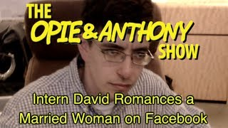 Opie & Anthony: Intern David Romances a Married Woman on Facebook (02/18/09)