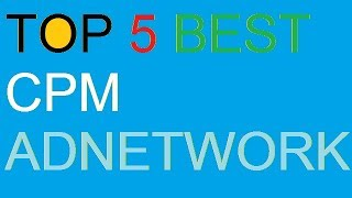 Top 5 Best CPM Ad Networks
