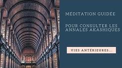 Méditation guidée pour consulter les Annales Akashiques, accès aux vies antérieures...