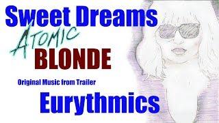 Atomic Blonde 🕶   (Soundtrack) 🎬   Sweet Dreams - Eurythmics Trailer  Original