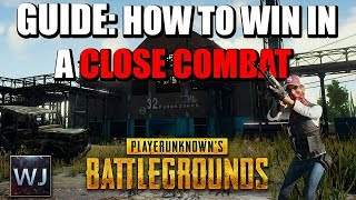 GUIDE: HOW TO WIN in CLOSE COMBAT - PLAYERUNKNOWN's BATTLEGROUNDS (PUBG)
