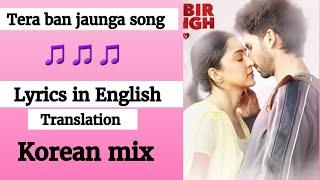 english--kabir-singh-tera-ban-jaunga-full-song-in-english-translation-korean-mix