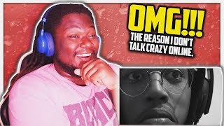 The reason I don't talk crazy online. REACTION!!!