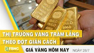 Giá vàng mới nhất 28/7 | Thị trường vàng trầm lắng theo đợt giãn cách | FBNC