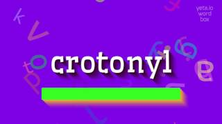 "How to say ""crotonyl""! (High Quality Voices)"