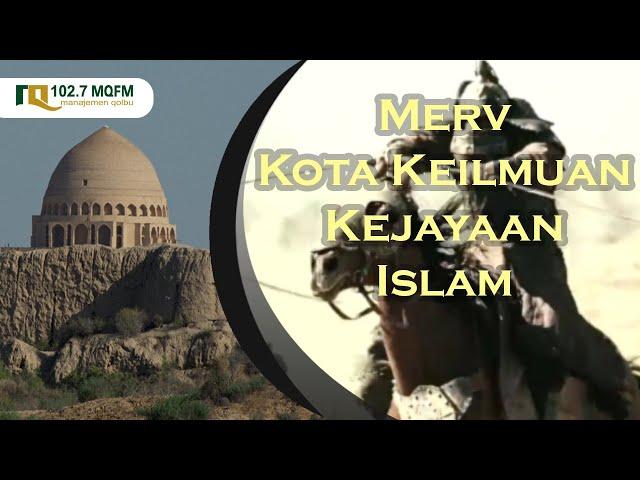 Merv Kota Keilmuan Kejayaan Islam - MOZAIK ISLAM